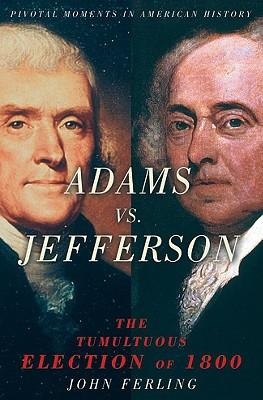 Adams Vs. Jefferson By Ferling, John E.